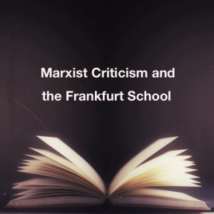 Marxist Criticism and the Frankfurt School